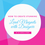 How to Create Stunning Lead Magnets with Designrr in 10 Simple Steps