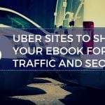 3 Uber Sites To Share Your ebook For Traffic and SEO