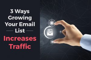 3 Ways Growing Your Email List Increases Traffic