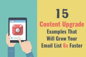 15 Content Upgrade Examples That Will Grow Your Email List 6x Faster