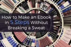 How to Make an Ebook in 5 Steps Without Breaking a Sweat