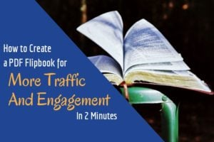 How to Create a PDF Flipbook for More Traffic And Engagement In 2 Minutes
