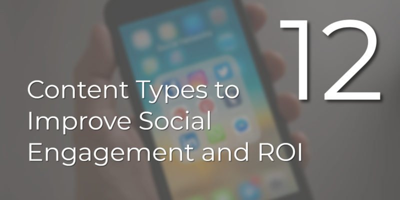12 Content Types to Improve Social Engagement and ROI