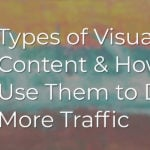 7 Types of Visual Content & How to Use Them to Drive More Traffic