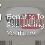Benefits To Podcasting On YouTube