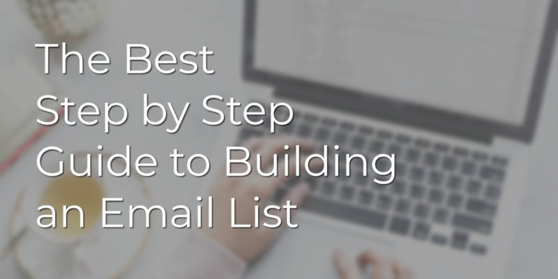 The Best Step by Step Guide to Building an Email List
