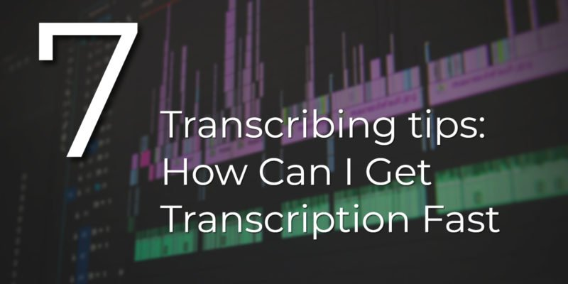 Transcribing tips: How Can I Get Transcription Fast