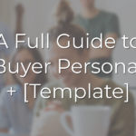A Full Guide to Buyer Persona + [Template]