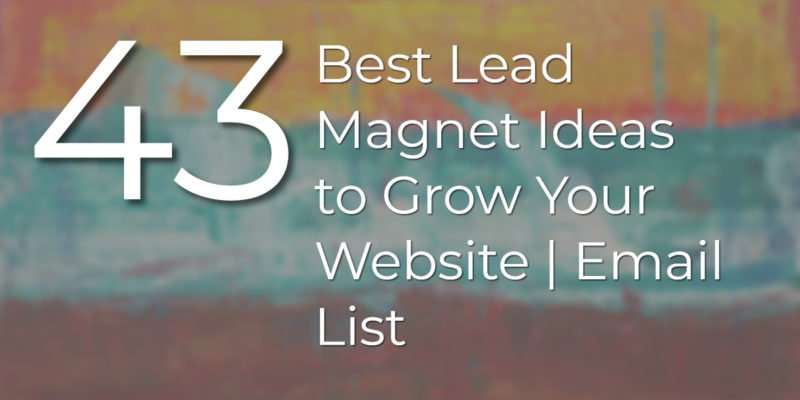 43 Best Lead Magnet Ideas to Grow Your Website | Email List