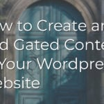 How to Create and Add Gated Content to Your Wordpress Website