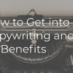 How to Get into Copywriting and Its Benefits