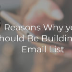 13 Reasons Why you Should Be Building an Email List