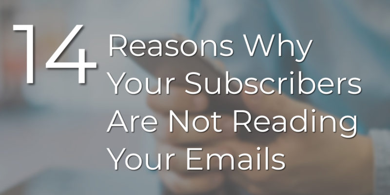 14 Reasons Why Your Subscribers Are Not Reading Your Emails