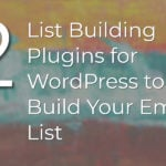 List Building Plugins for WordPress to Help Build Your Email List