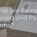 What are Earned, Owned and Paid Media?