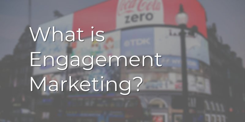 What is Engagement Marketing?