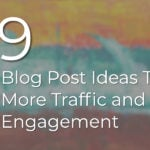 169 Blog Post Ideas To Get More Traffic and Engagement