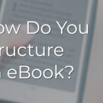How Do You Structure an eBook