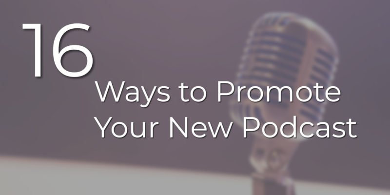 16 Ways to Promote Your New Podcast