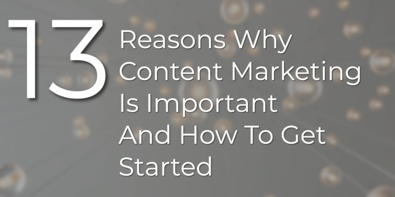 Reasons Why Content Marketing Is Important And How To Get Started