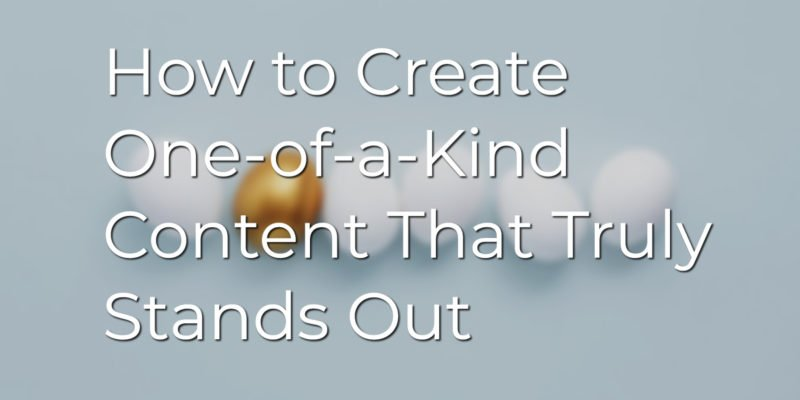 How to Create One-of-a-Kind Content That Truly Stands Out